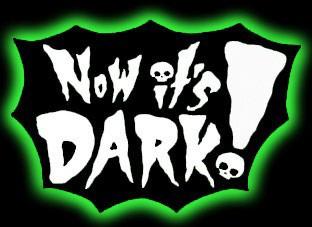 NOW IT'S DARK!
