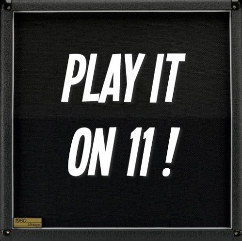 PLAY IT ON 11!